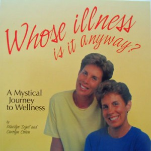 Whose Illness Is It Anyway? by Marilyn Segal and Carolyn Cohen